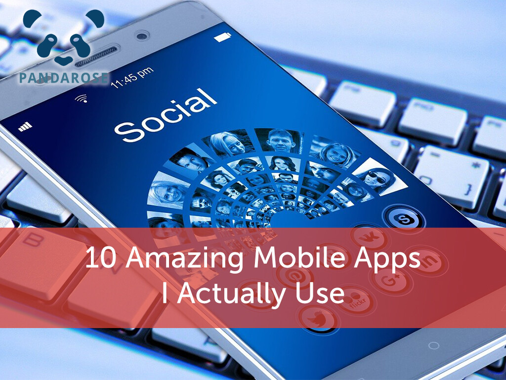10 Amazing Mobile Apps I Actually Use