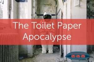 The Toilet Paper Apocalypse