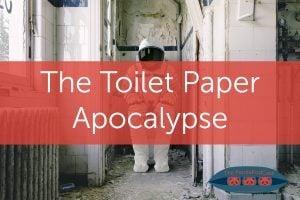 The Toilet Paper Apocalypse